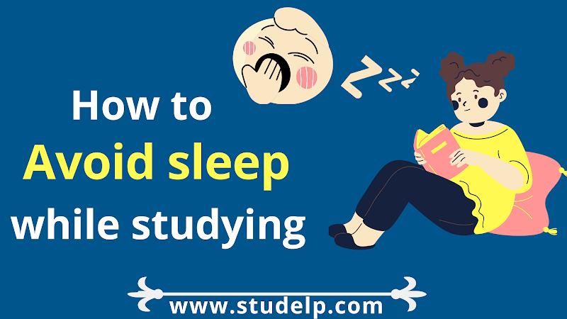 9 Effective ways to Avoid sleep while Studying