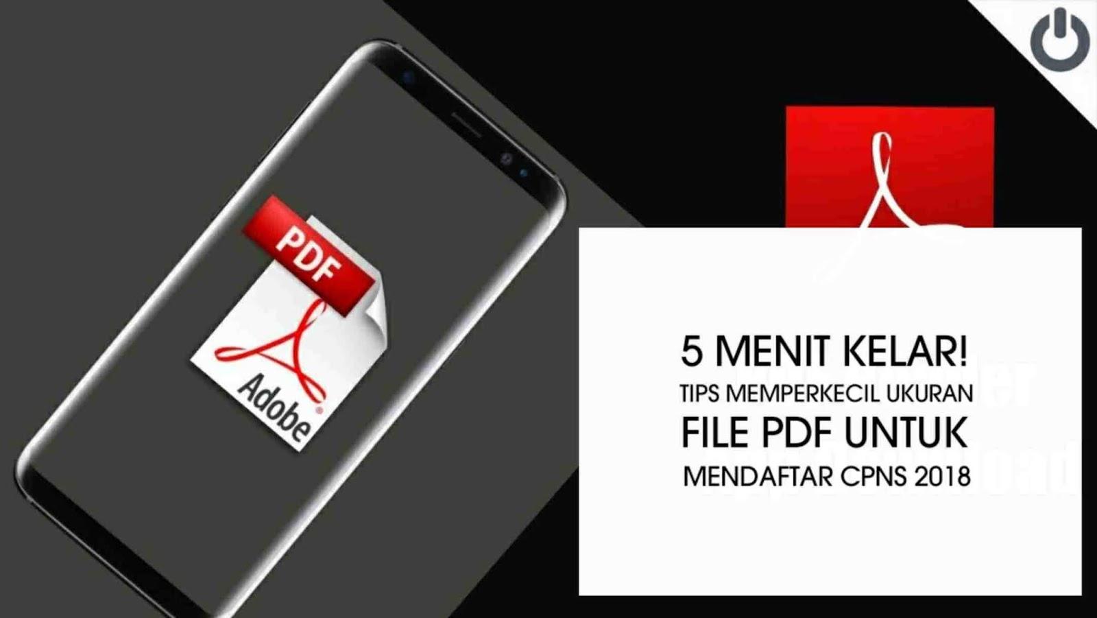 5 menit kelar! Tips memperkecil ukuran file PDF untuk mendaftar cpns 2018