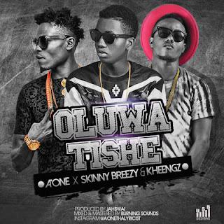 Music: Oluwa Tishe - | @its_Aone | @yungkheengz | @SkinnyBreezyFsc (prod. by @Iam_jahbwai )