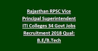 Rajasthan RPSC Vice Principal Superintendent ITI Colleges 34 Govt Jobs Recruitment 2018 Qual: B.E/B.Tech Civil/Mech/EEE/ECE/CS/IT