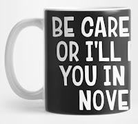 """""""Be careful, or I'll put you in my next novel"""" Mug"""