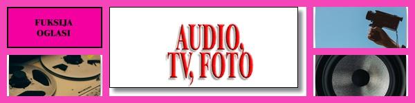 * AUDIO, TV, FOTO - FUKSIJA OGLASI