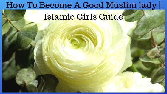 How To Become A Good Muslim lady   Islamic Girls Guide