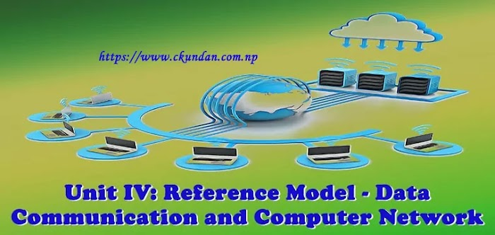 Unit IV: Reference Model - Data Communication and Computer Network