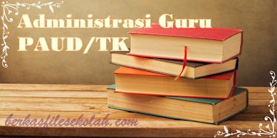 (Kumpulan) Administrasi Guru TK PAUD Tahun Pelajaran 2018/2019 (Berkas File Sekolah)