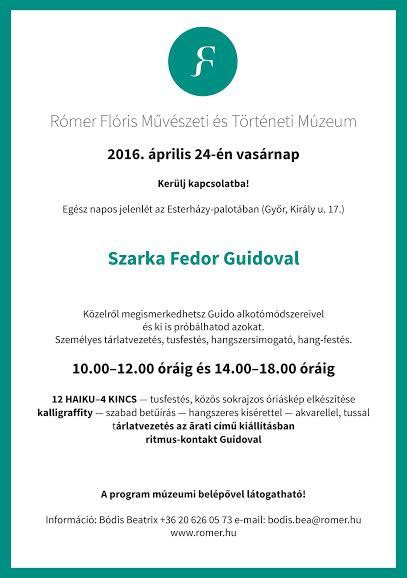 A Rómer Flóris Művészeti és Történeti Múzeumban Kerülj kapcsolatba! címmel Szarka Fedor Guido bemutatóján a művész alkotó módszereivel ismerkedhetnek meg az érdeklődők 2016. április 24-én. Helyszín: Esterházy-palota (Győr, Király u. 17.).