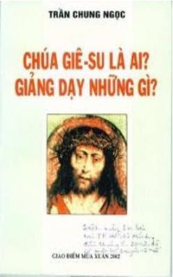 Chúa Giê-Su là ai - Giảng dạy những gì - Trần Chung Ngọc