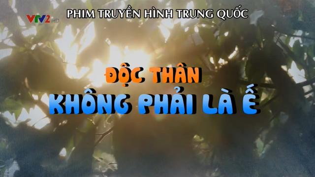 Độc Thân Không Phải Là Ế – Trọn Bộ Tập Cuối (Phim Trung Quốc VTV2 Thuyết Minh)