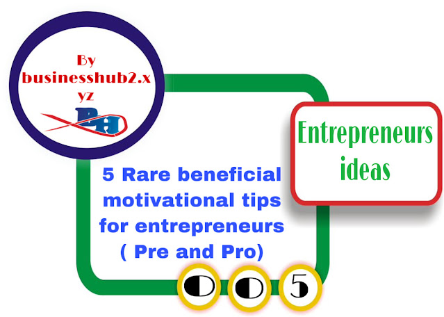 5 Rare beneficial motivational tips for entrepreneurs ( Pre and Pro)