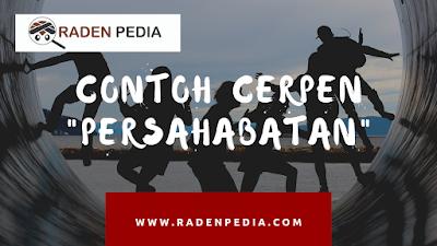 5 Contoh Cerpen Persahabatan Sejati: SD/SMP/SMA/ - www.radenpedia.com