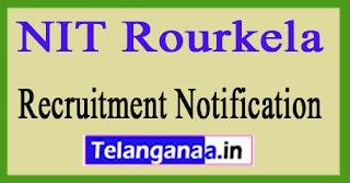 NIT Rourkela Recruitment Notification 2017