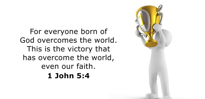 For everyone born of God overcomes the world. This is the victory that has overcome the world, even our faith.