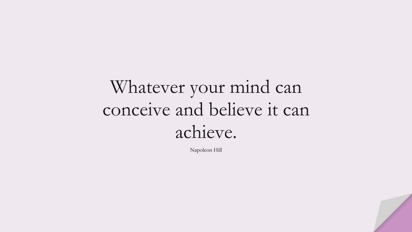 Whatever your mind can conceive and believe it can achieve. (Napoleon Hill);  #MoneyQuotes