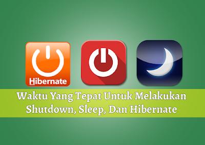 Waktu Yang Tepat Untuk Melakukan Shutdown, Sleep, Dan Hibernate