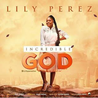 Lily perez incredible God