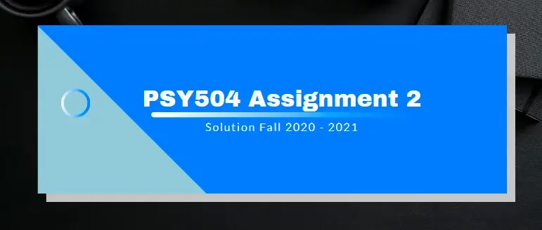 PSY504 Assignment 2 Solution 2021