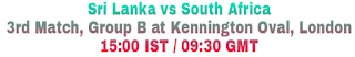 Sri Lanka vs South Africa 3rd Match, Group B at Kennington Oval, London 15:00 IST / 09:30 GMT