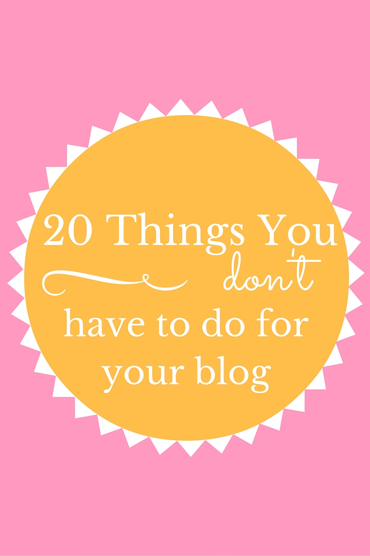 Things you don't have to do for your blog
