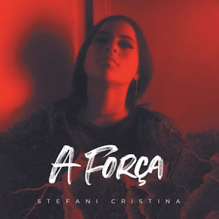Baixar Música Gospel A Força - Stefani Cristina Mp3