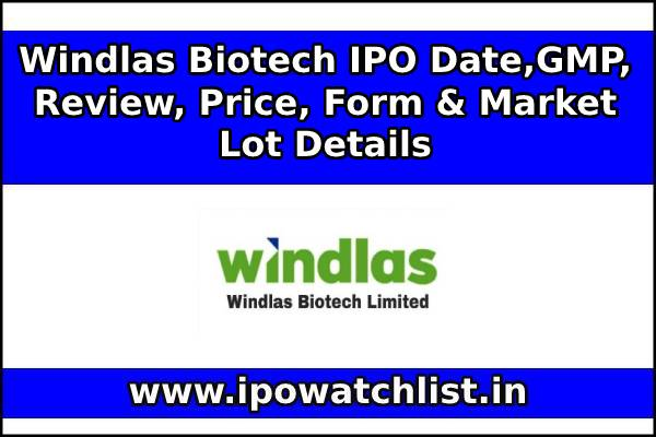 Windlas Biotech IPO Date,GMP, Review, Price, Form & Market Lot Details