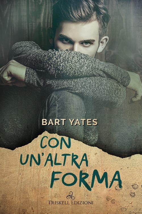 """Recensione: """"Con un'altra forma"""" di Bart Yates"""