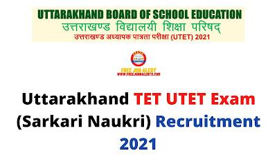 Free Job Alert: Uttarakhand TET UTET Exam (Sarkari Naukri) Recruitment 2021