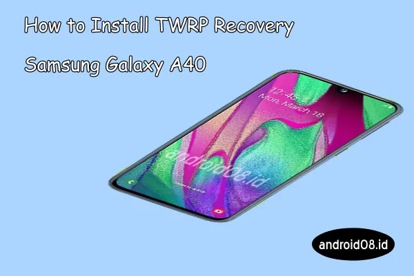 Instal TWRP Recovery Samsung Galaxy A40