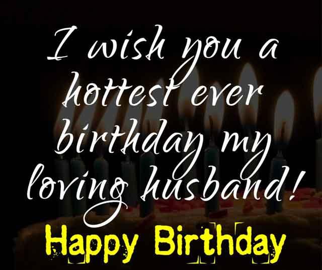 I wish you a hottest ever birthday my loving husband!