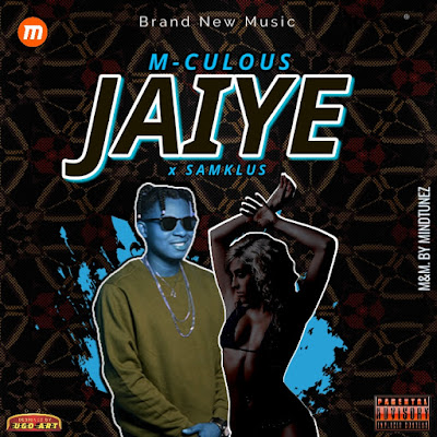 [Music] M-Culous - Jaiye Ft. Samklus (Prod. By MindTunez)