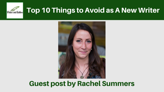 Top 10 Things to Avoid as A New Writer, guest post, Rachel Summers