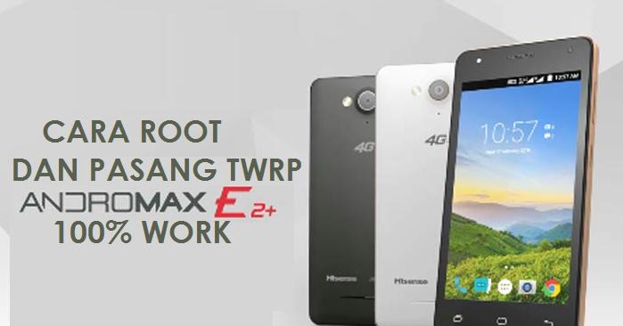 Cara Root Dan Pasang TWRP di Andromax E2+ B16C2G