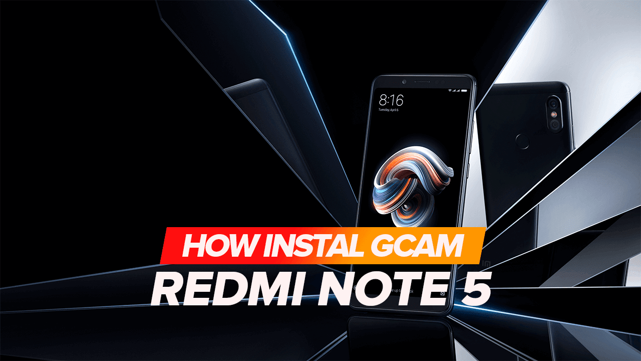 How to Instal GCAM on Xiaomi Redmi Note 5