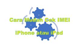 Tips Jitu Cara Mudah Cek IMEI iPhone atau iPad