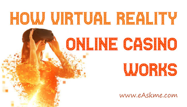 How Virtual Reality Online Casino Works: eAskme