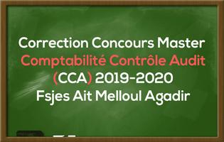 Correction du Concours Master Comptabilité Contrôle Audit (CCA) 2019-2020 - Fsjes Ait Melloul Agadir