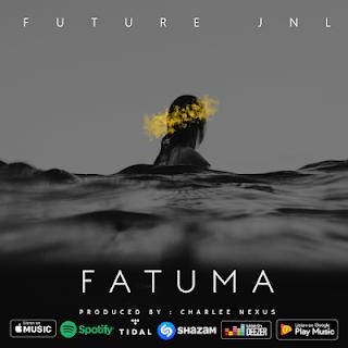 Download Audio: Future Jnl - Fatuma | New Mp3 Song