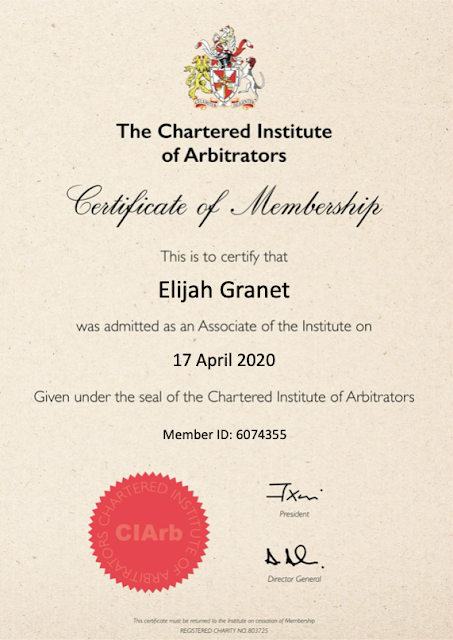 THE CHARTERED INSTITUTE OF ARBITRATORS CERTIFICATE OF MEMBERSHIP: This is to certify that Elijah Granet was admitted as an Associate of the Institute on 17 April 2020.  Given under the seal of the Chartered Institute of Arbitrators.  Member ID 6074355. [A large red seal is also present in the image ]