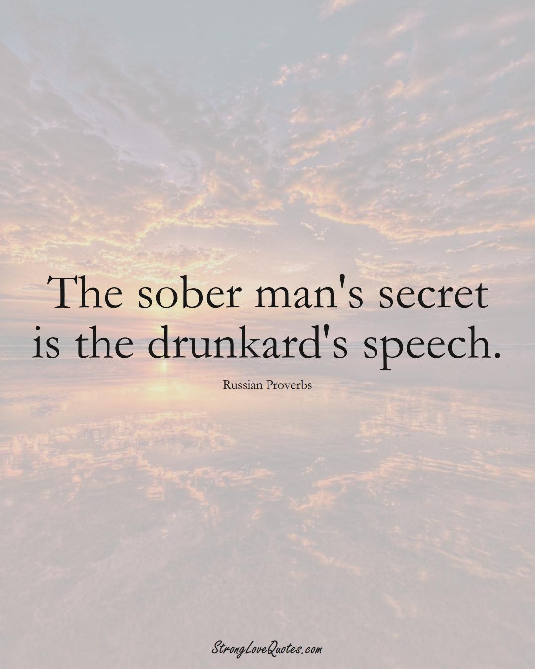 The sober man's secret is the drunkard's speech. (Russian Sayings);  #AsianSayings