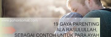 19 GAYA PARENTING ALA RASULULLAH ﷺ, SEBAGAI CONTOH UNTUK PARA AYAH