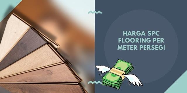 Harga SPC Flooring Per Meter Persegi
