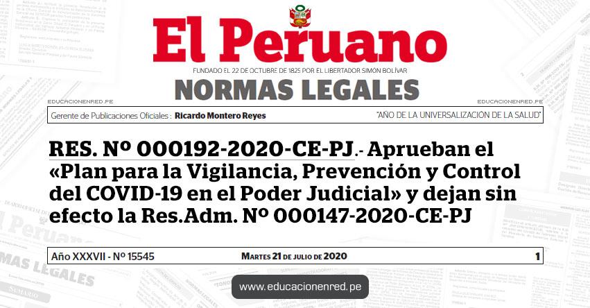 RES. Nº 000192-2020-CE-PJ.- Aprueban el «Plan para la Vigilancia, Prevención y Control del COVID-19 en el Poder Judicial» y dejan sin efecto la Res.Adm. Nº 000147-2020-CE-PJ