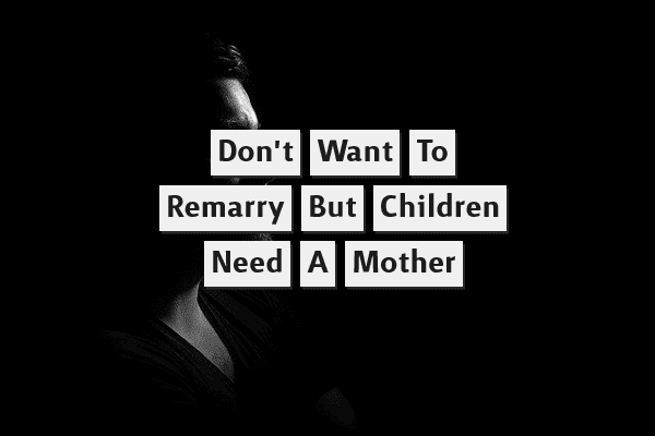 Don't want to remarry but children need a mother