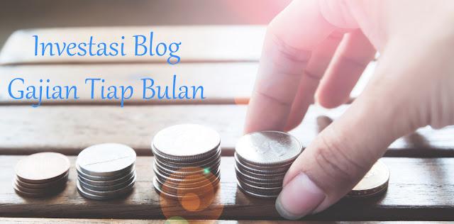 Investasi Blog Gajian Tiap Bulan dengan Modal Kecil