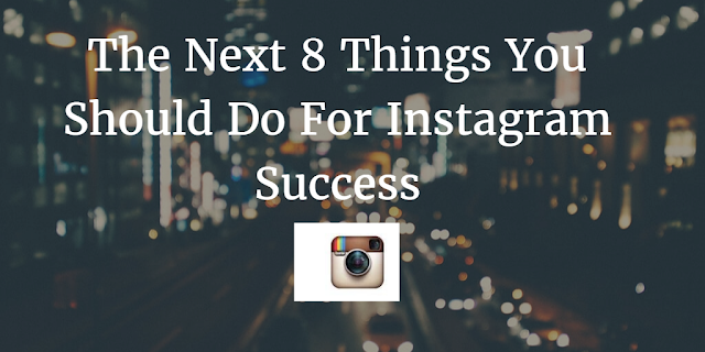The Next 8 Things You Should Do For Instagram Success