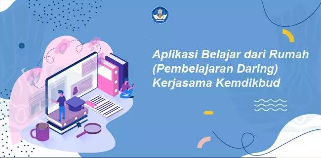 Aplikasi Belajar dari Rumah (Pembelajaran Daring) Kerjasama Kemdikbud