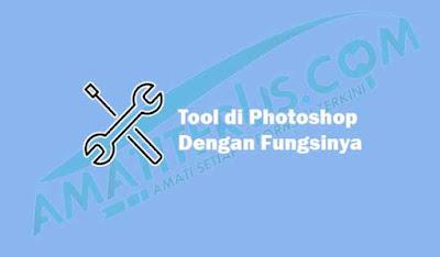 Kumpulan Tool di Semua Versi Photoshop Dengan Fungsinya