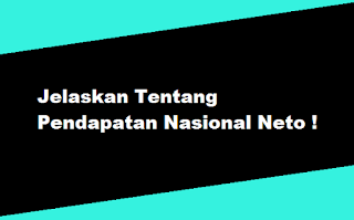 Jelaskan Tentang Pendapatan Nasional Neto