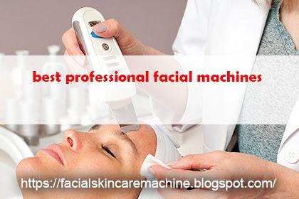 Best Professional Facial Machines