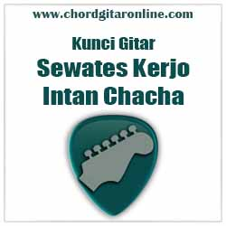 Chord Intan Chacha Sewates Kerjo