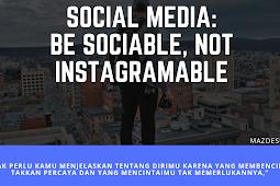 Social Media: Be Sociable, Not Instagramable